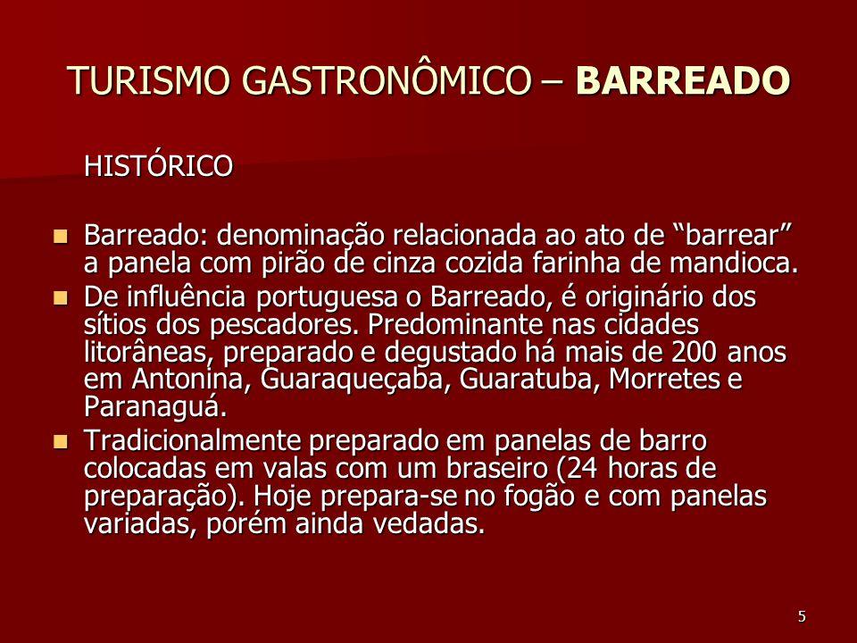 5 TURISMO GASTRONÔMICO – BARREADO HISTÓRICO Barreado: denominação relacionada ao ato de barrear a panela com pirão de cinza cozida farinha de mandioca