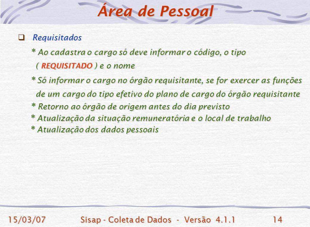 15/03/07Sisap - Coleta de Dados - Versão 4.1.114 Requisitados Requisitados * Ao cadastra o cargo só deve informar o código, o tipo * Ao cadastra o car
