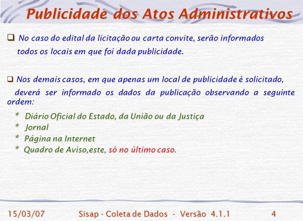 15/03/07Sisap - Coleta de Dados - Versão 4.1.14 No caso do edital da licitação ou carta convite, serão informados No caso do edital da licitação ou carta convite, serão informados todos os locais em que foi dada publicidade.
