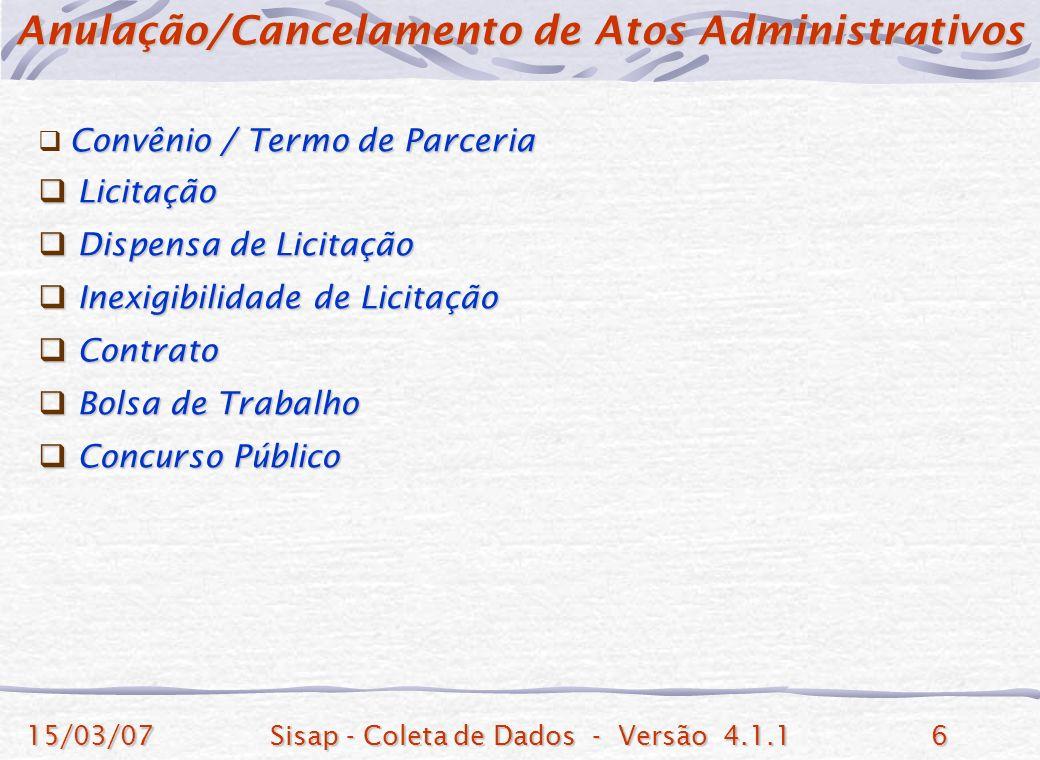 15/03/07Sisap - Coleta de Dados - Versão 4.1.16 Convênio / Termo de Parceria Licitação Licitação Dispensa de Licitação Dispensa de Licitação Inexigibi