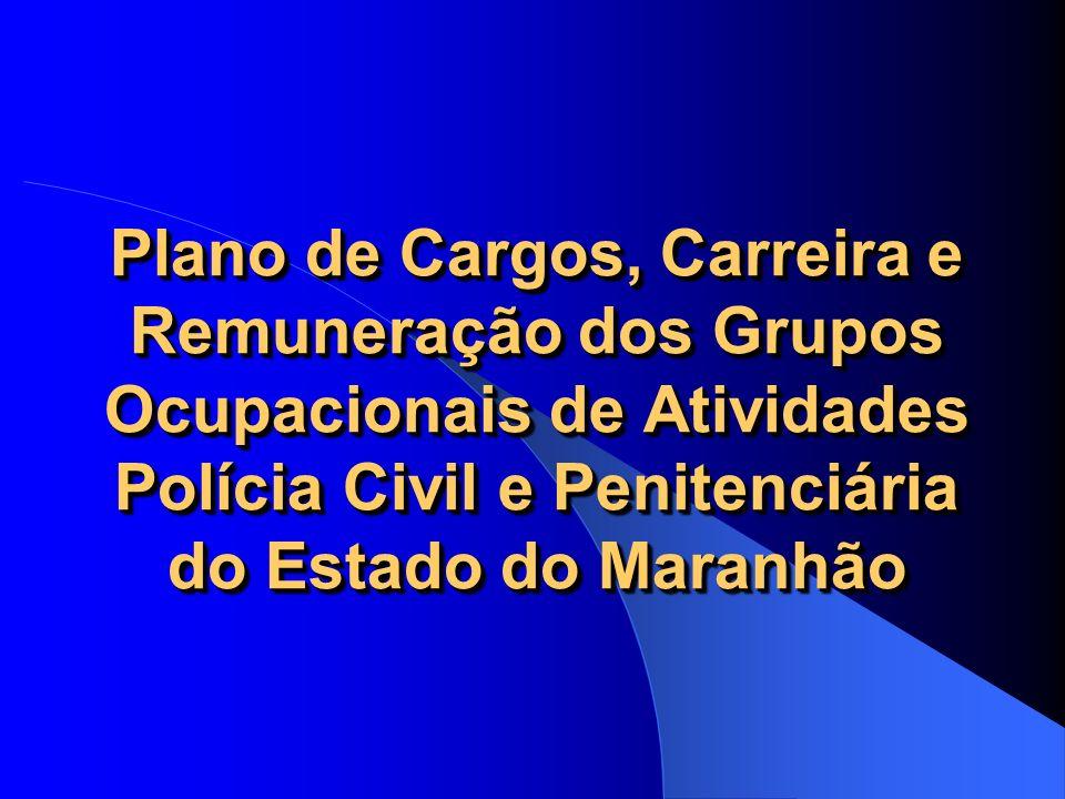 Plano de Cargos, Carreira e Remuneração dos Grupos Ocupacionais de Atividades Polícia Civil e Penitenciária do Estado do Maranhão