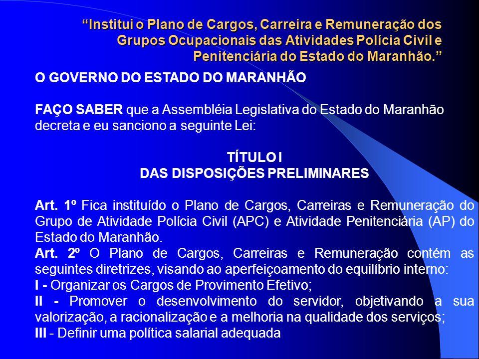 Institui o Plano de Cargos, Carreira e Remuneração dos Grupos Ocupacionais das Atividades Polícia Civil e Penitenciária do Estado do Maranhão. O GOVER