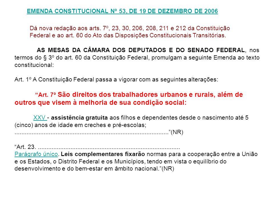 EMENDA CONSTITUCIONAL Nº 53, DE 19 DE DEZEMBRO DE 2006 AS MESAS DA CÂMARA DOS DEPUTADOS E DO SENADO FEDERAL, nos termos do § 3º do art. 60 da Constitu