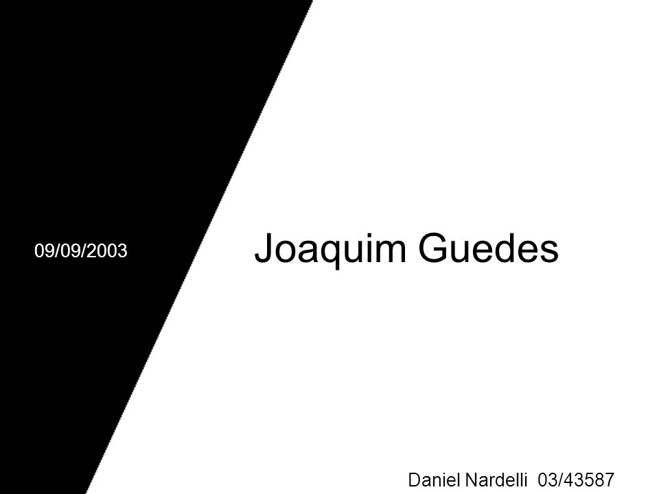 Joaquim Guedes Daniel Nardelli 03/43587 09/09/2003