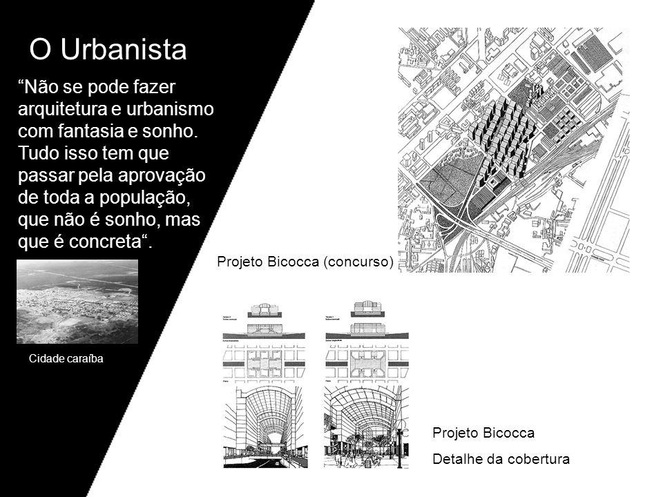 O Urbanista Não se pode fazer arquitetura e urbanismo com fantasia e sonho. Tudo isso tem que passar pela aprovação de toda a população, que não é son