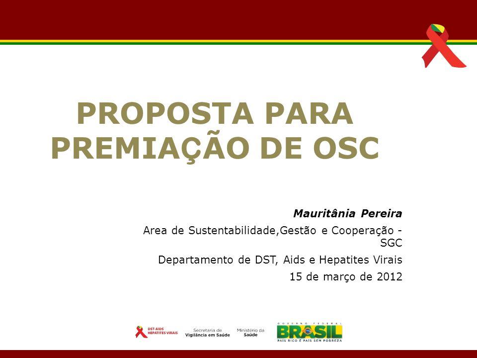 Mauritânia Pereira Area de Sustentabilidade,Gestão e Cooperação - SGC Departamento de DST, Aids e Hepatites Virais 15 de março de 2012 15/1515 PROPOSTA PARA PREMIA Ç ÃO DE OSC