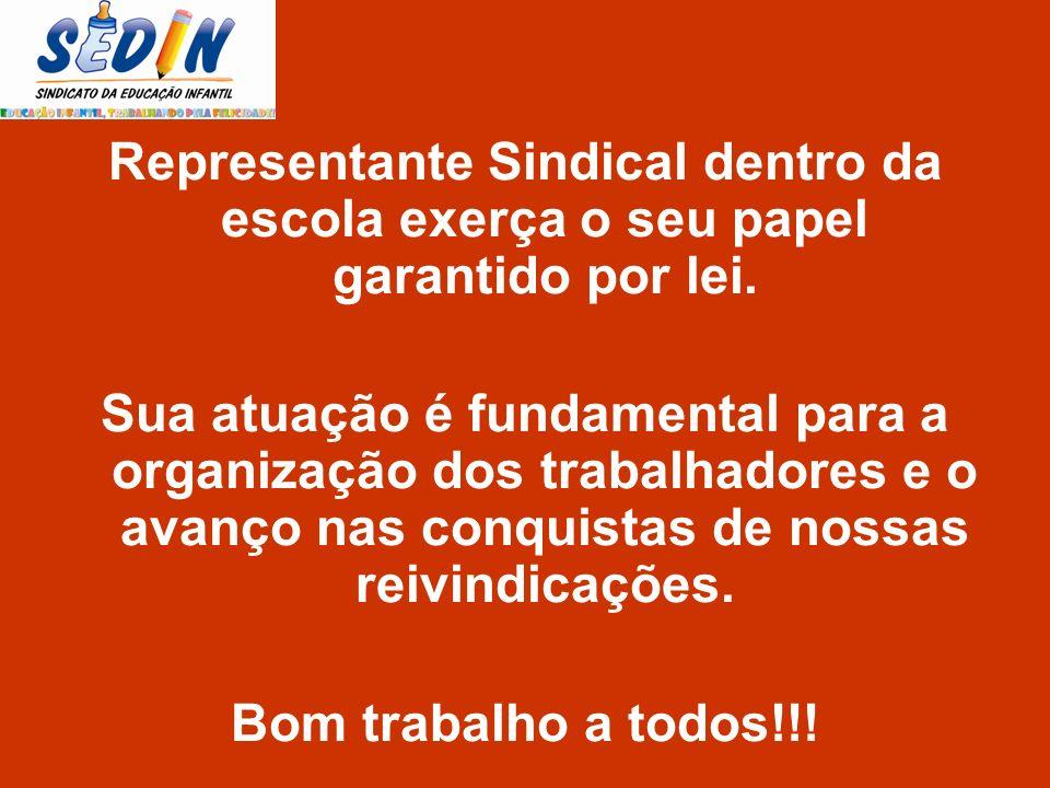 Representante Sindical dentro da escola exerça o seu papel garantido por lei. Sua atuação é fundamental para a organização dos trabalhadores e o avanç