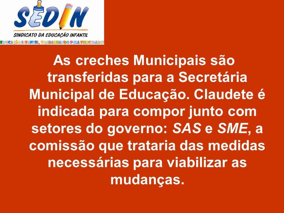 As creches Municipais são transferidas para a Secretária Municipal de Educação. Claudete é indicada para compor junto com setores do governo: SAS e SM
