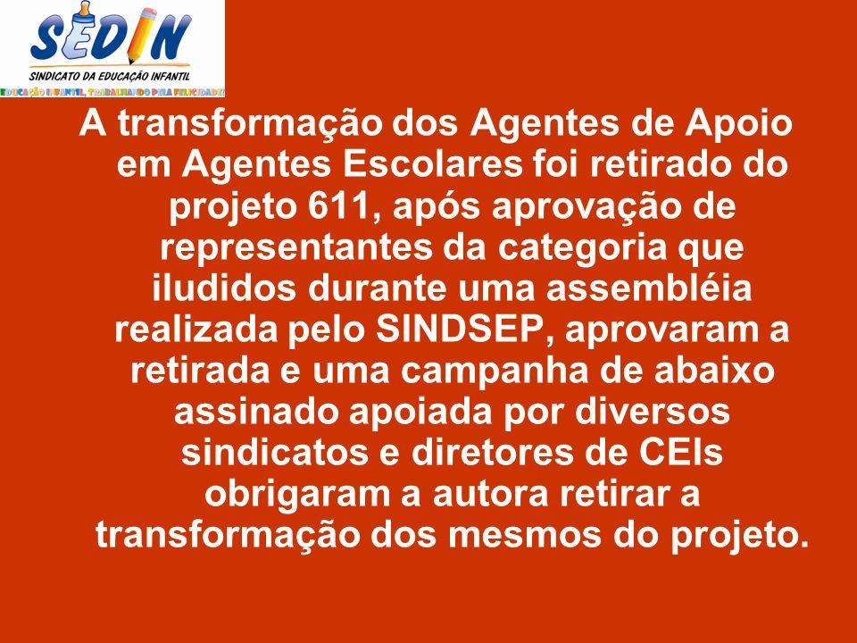 A transformação dos Agentes de Apoio em Agentes Escolares foi retirado do projeto 611, após aprovação de representantes da categoria que iludidos dura