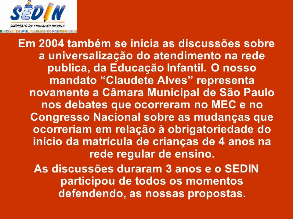 Em 2004 também se inicia as discussões sobre a universalização do atendimento na rede publica, da Educação Infantil. O nosso mandato Claudete Alves re
