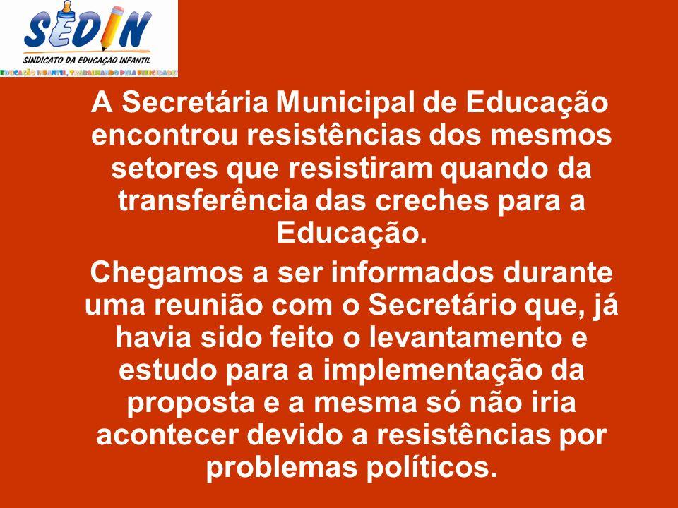 A Secretária Municipal de Educação encontrou resistências dos mesmos setores que resistiram quando da transferência das creches para a Educação. Chega