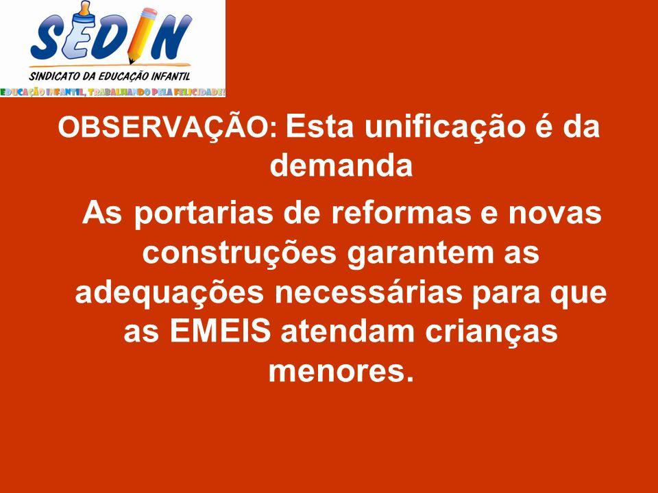 OBSERVAÇÃO: Esta unificação é da demanda As portarias de reformas e novas construções garantem as adequações necessárias para que as EMEIS atendam cri
