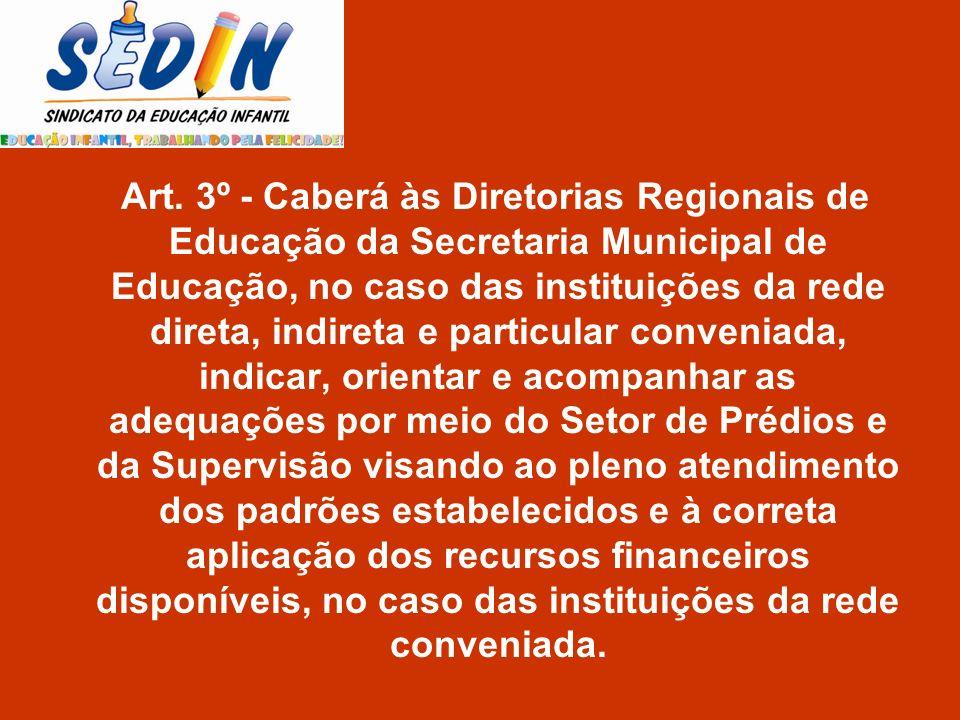 Art. 3º - Caberá às Diretorias Regionais de Educação da Secretaria Municipal de Educação, no caso das instituições da rede direta, indireta e particul