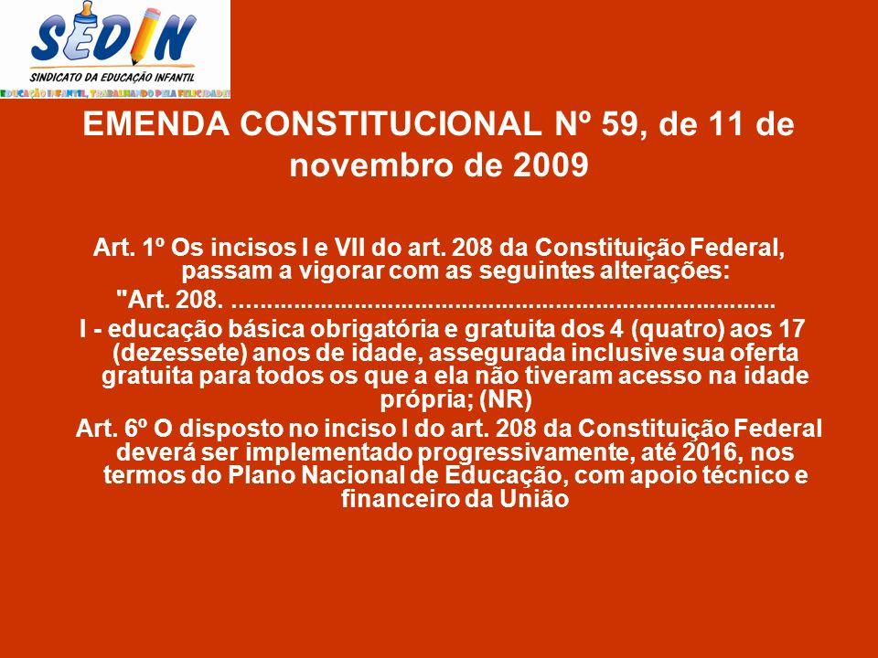 EMENDA CONSTITUCIONAL Nº 59, de 11 de novembro de 2009 Art. 1º Os incisos I e VII do art. 208 da Constituição Federal, passam a vigorar com as seguint
