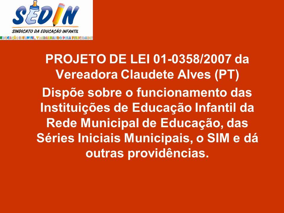 PROJETO DE LEI 01-0358/2007 da Vereadora Claudete Alves (PT) Dispõe sobre o funcionamento das Instituições de Educação Infantil da Rede Municipal de E