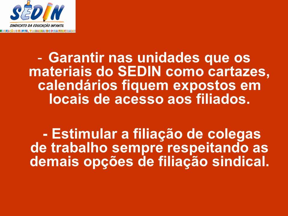 -Garantir nas unidades que os materiais do SEDIN como cartazes, calendários fiquem expostos em locais de acesso aos filiados. - Estimular a filiação d