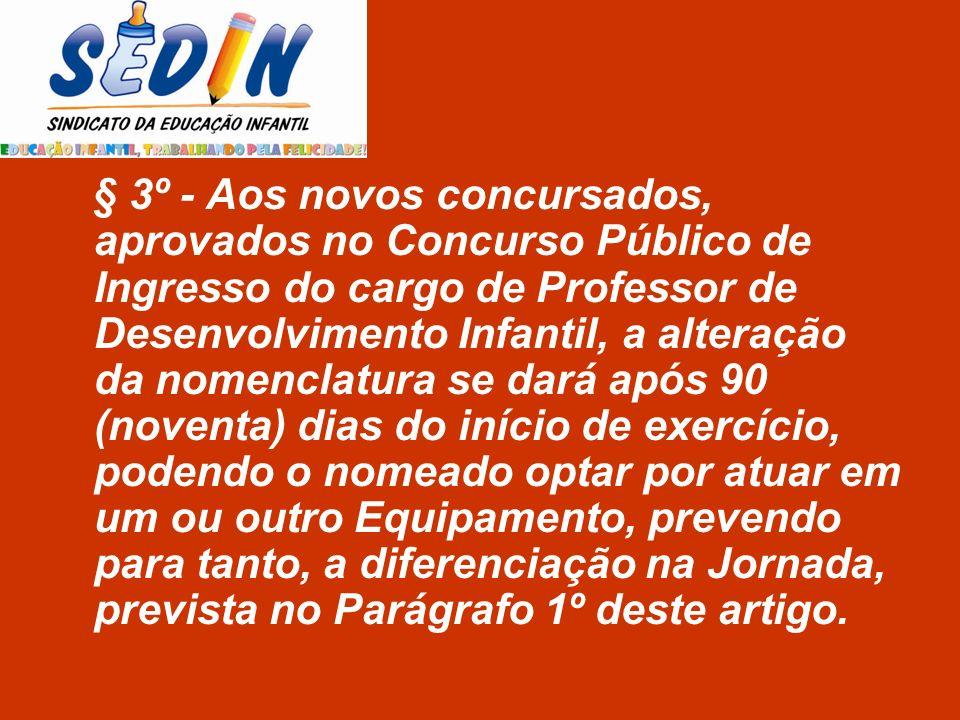 § 3º - Aos novos concursados, aprovados no Concurso Público de Ingresso do cargo de Professor de Desenvolvimento Infantil, a alteração da nomenclatura
