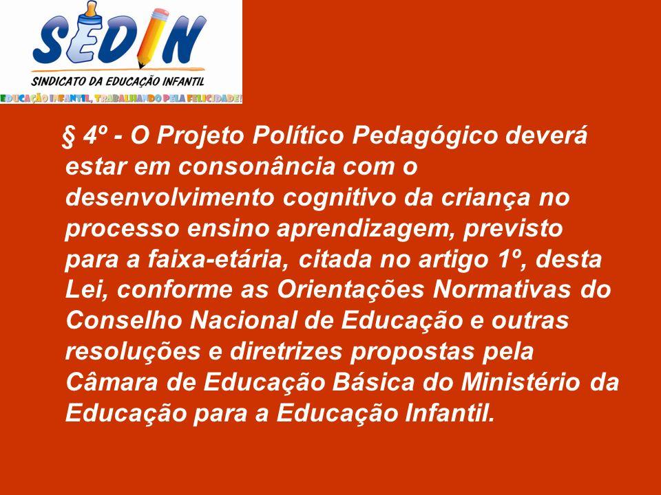§ 4º - O Projeto Político Pedagógico deverá estar em consonância com o desenvolvimento cognitivo da criança no processo ensino aprendizagem, previsto