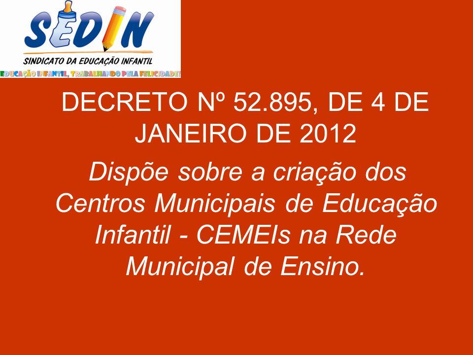 DECRETO Nº 52.895, DE 4 DE JANEIRO DE 2012 Dispõe sobre a criação dos Centros Municipais de Educação Infantil - CEMEIs na Rede Municipal de Ensino.