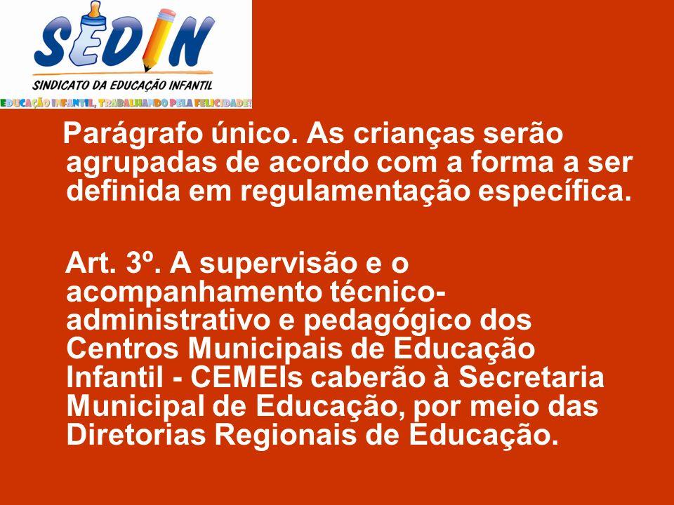 Parágrafo único. As crianças serão agrupadas de acordo com a forma a ser definida em regulamentação específica. Art. 3º. A supervisão e o acompanhamen