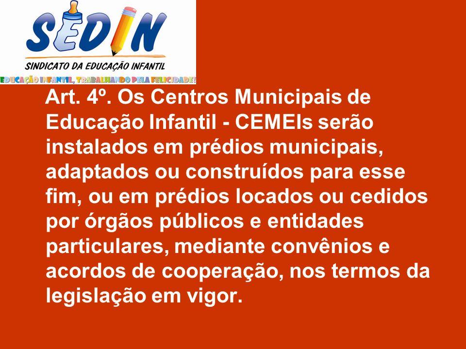 Art. 4º. Os Centros Municipais de Educação Infantil - CEMEIs serão instalados em prédios municipais, adaptados ou construídos para esse fim, ou em pré