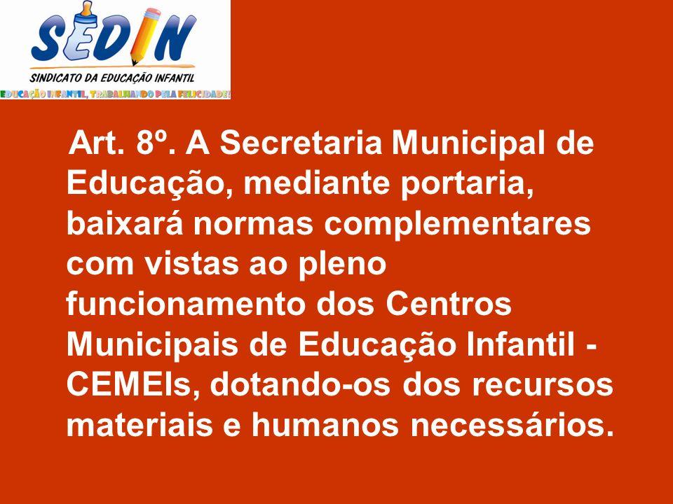 Art. 8º. A Secretaria Municipal de Educação, mediante portaria, baixará normas complementares com vistas ao pleno funcionamento dos Centros Municipais