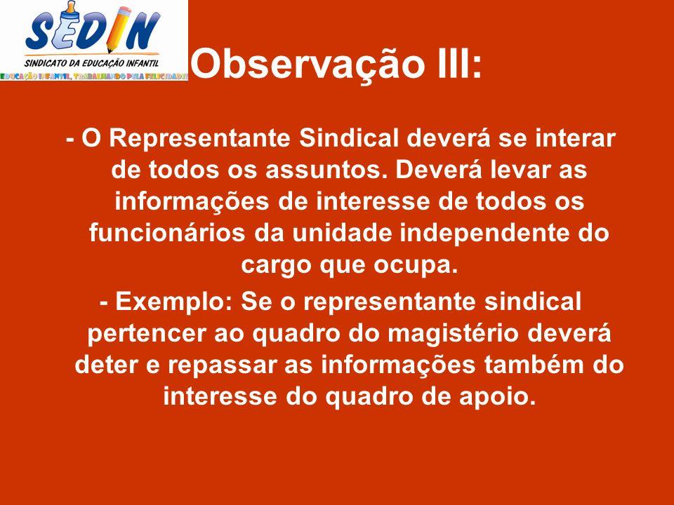 Observação III: - O Representante Sindical deverá se interar de todos os assuntos. Deverá levar as informações de interesse de todos os funcionários d