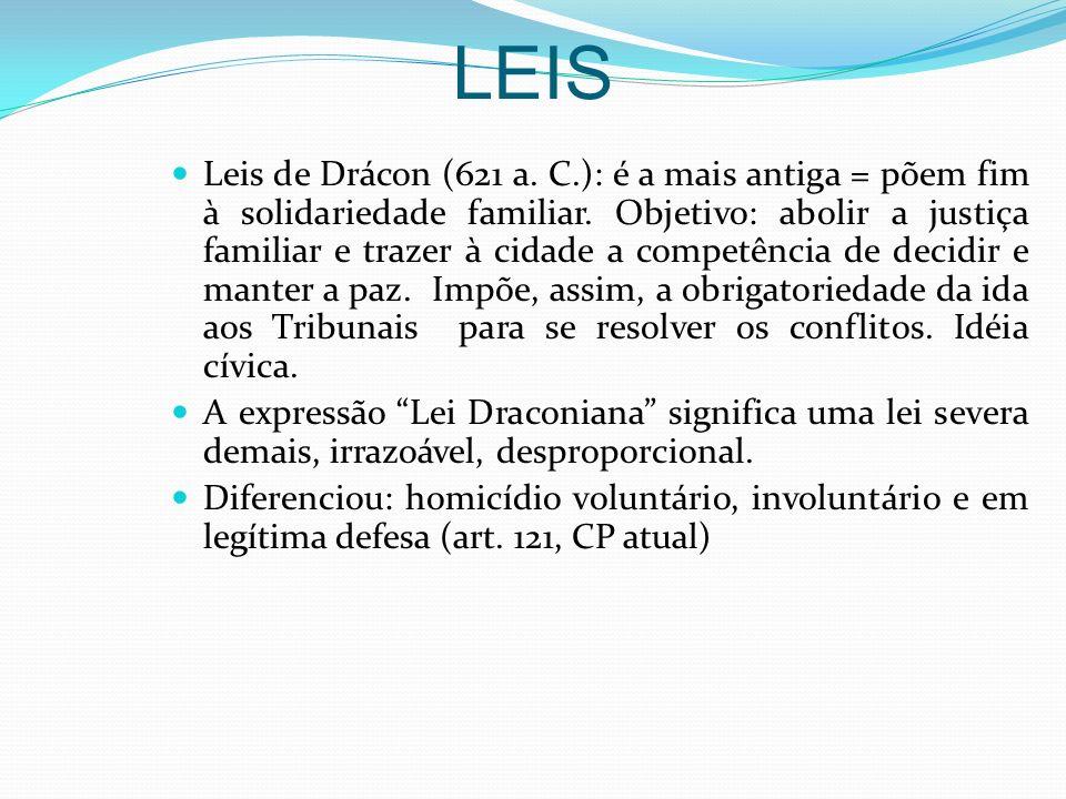LEIS Leis de Drácon (621 a. C.): é a mais antiga = põem fim à solidariedade familiar. Objetivo: abolir a justiça familiar e trazer à cidade a competên