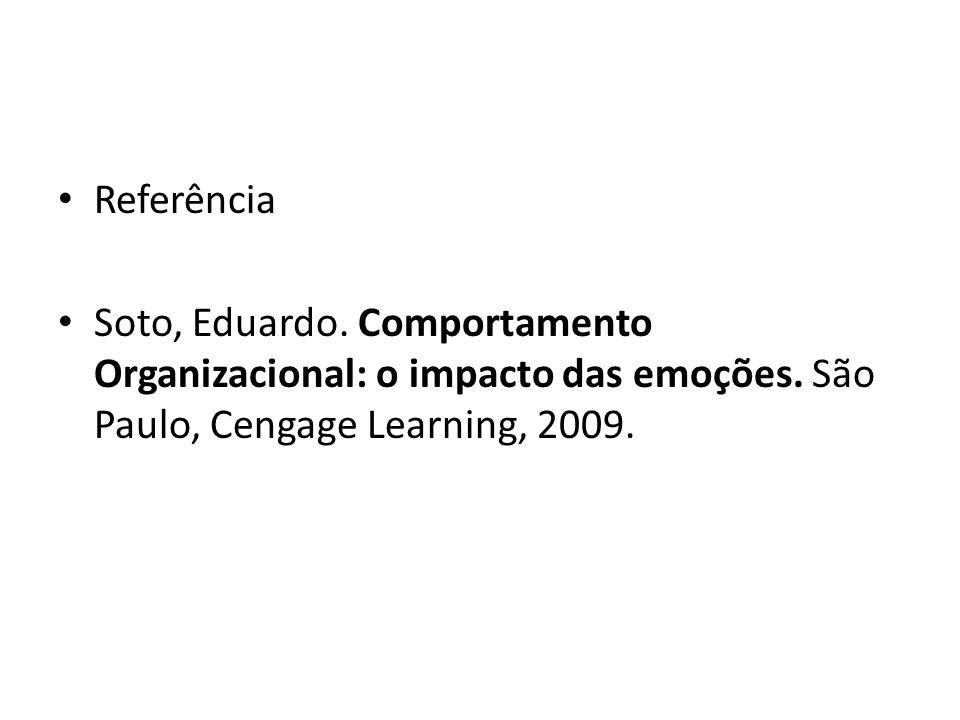 Referência Soto, Eduardo. Comportamento Organizacional: o impacto das emoções. São Paulo, Cengage Learning, 2009.