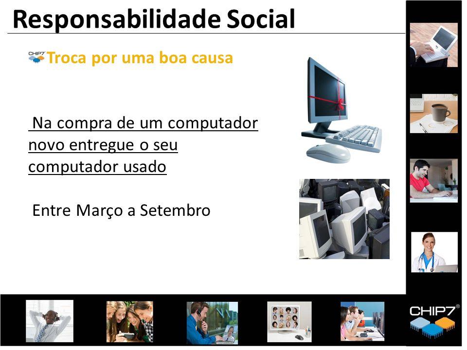 Responsabilidade Social Troca por uma boa causa Na compra de um computador novo entregue o seu computador usado Entre Março a Setembro