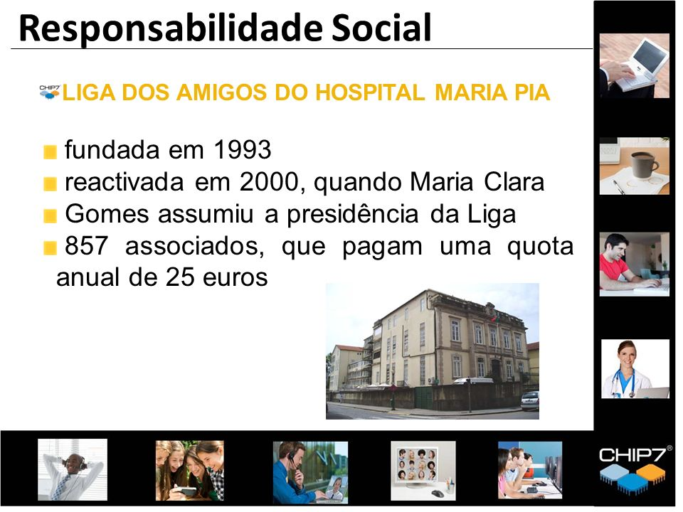 LIGA DOS AMIGOS DO HOSPITAL MARIA PIA fundada em 1993 reactivada em 2000, quando Maria Clara Gomes assumiu a presidência da Liga 857 associados, que p