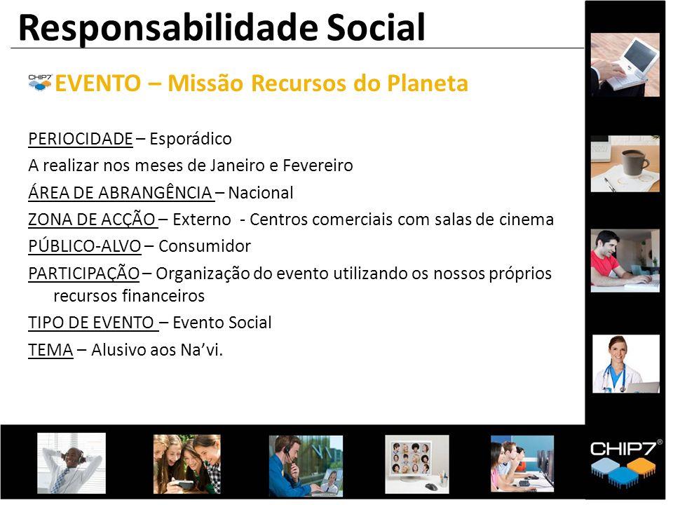 Responsabilidade Social EVENTO – Missão Recursos do Planeta PERIOCIDADE – Esporádico A realizar nos meses de Janeiro e Fevereiro ÁREA DE ABRANGÊNCIA –