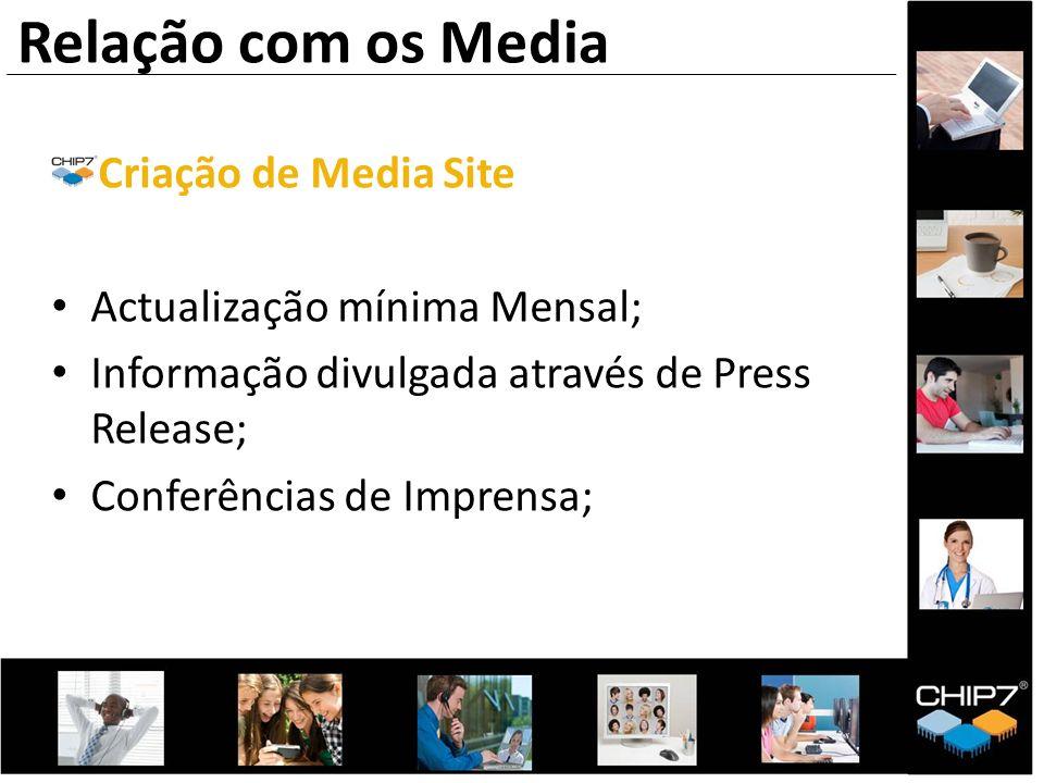 Criação de Media Site Actualização mínima Mensal; Informação divulgada através de Press Release; Conferências de Imprensa; Relação com os Media