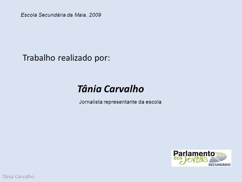 Tânia Carvalho Trabalho realizado por: Tânia Carvalho Escola Secundária da Maia, 2009 Jornalista representante da escola