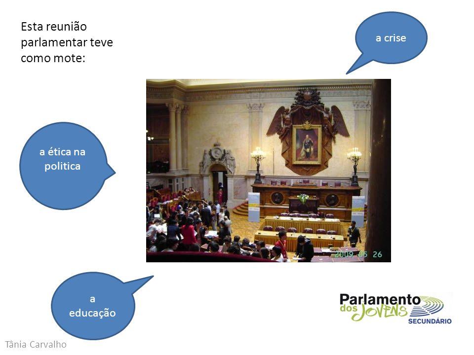 Tânia Carvalho Esta reunião parlamentar teve como mote: a crise a educação a ética na politica