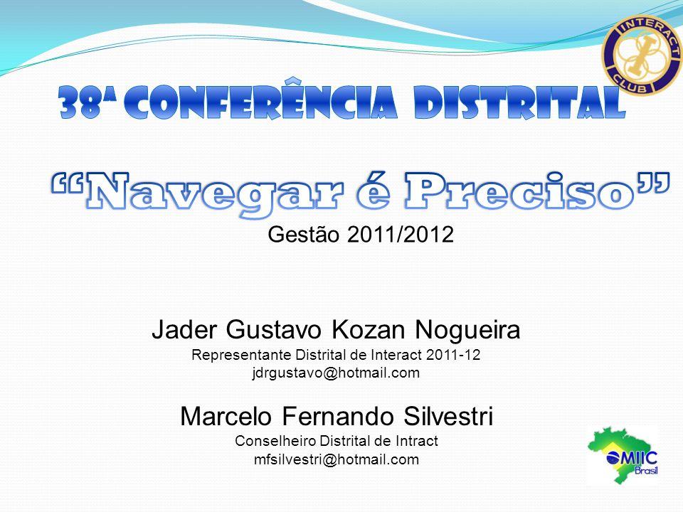 Jader Gustavo Kozan Nogueira Representante Distrital de Interact 2011-12 jdrgustavo@hotmail.com Marcelo Fernando Silvestri Conselheiro Distrital de In