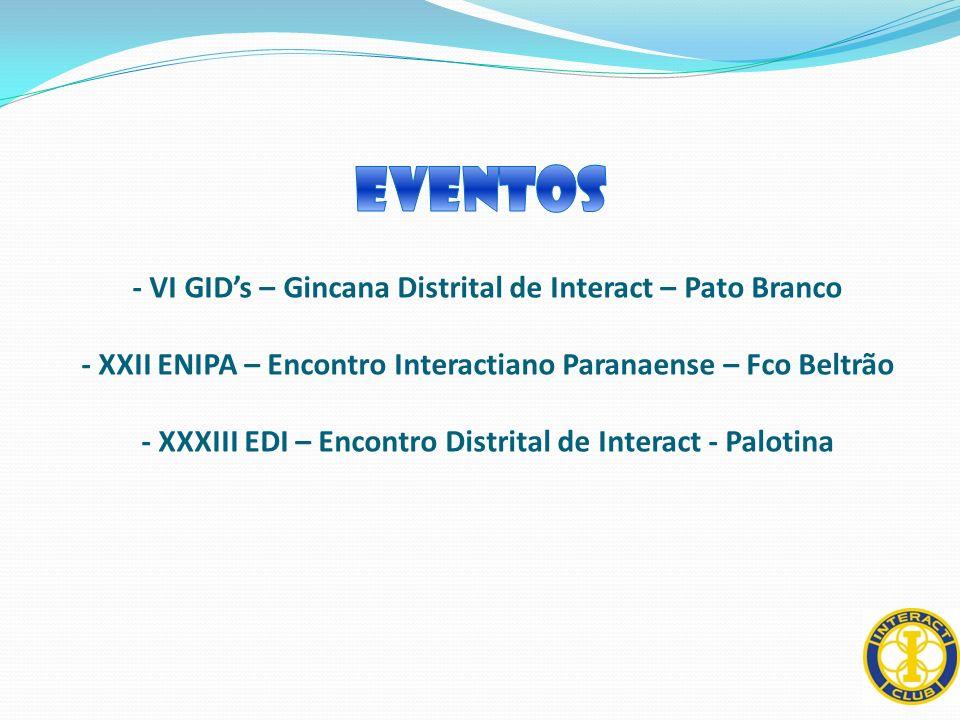 - VI GIDs – Gincana Distrital de Interact – Pato Branco - XXII ENIPA – Encontro Interactiano Paranaense – Fco Beltrão - XXXIII EDI – Encontro Distrita