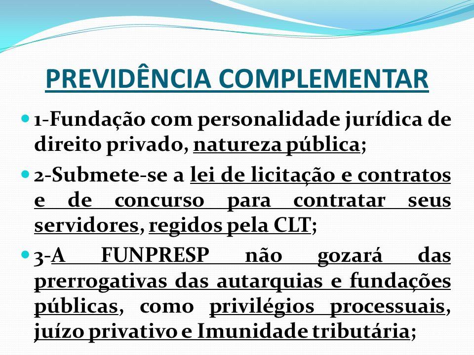 PREVIDÊNCIA COMPLEMENTAR 1-Fundação com personalidade jurídica de direito privado, natureza pública; 2-Submete-se a lei de licitação e contratos e de