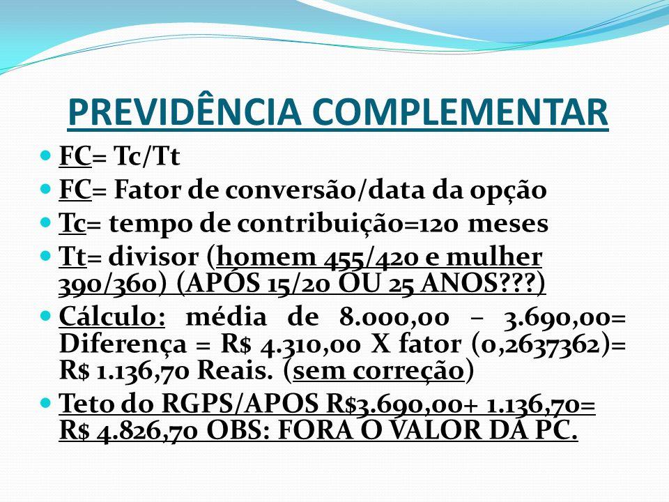 FC= Tc/Tt FC= Fator de conversão/data da opção Tc= tempo de contribuição=120 meses Tt= divisor (homem 455/420 e mulher 390/360) (APÓS 15/20 OU 25 ANOS???) Cálculo: média de 8.000,00 – 3.690,00= Diferença = R$ 4.310,00 X fator (0,2637362)= R$ 1.136,70 Reais.