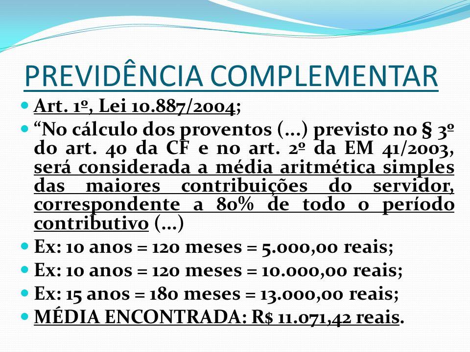 PREVIDÊNCIA COMPLEMENTAR Art. 1º, Lei 10.887/2004; No cálculo dos proventos (...) previsto no § 3º do art. 40 da CF e no art. 2º da EM 41/2003, será c