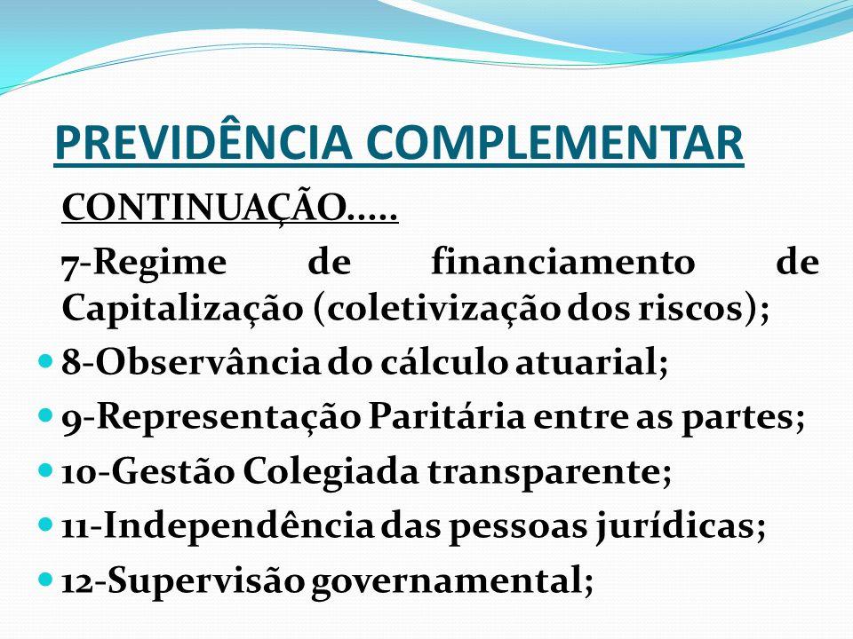 CONTINUAÇÃO..... 7-Regime de financiamento de Capitalização (coletivização dos riscos); 8-Observância do cálculo atuarial; 9-Representação Paritária e
