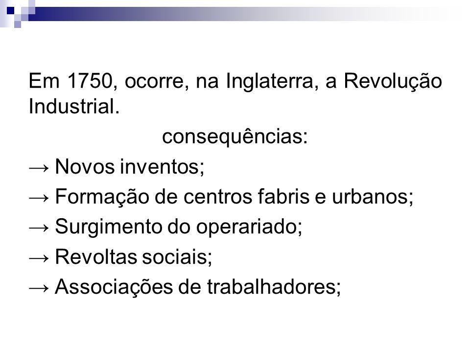 Em 1750, ocorre, na Inglaterra, a Revolução Industrial.