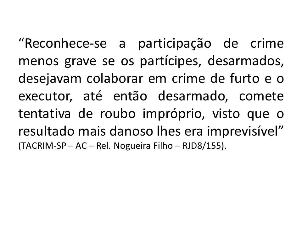 Reconhece-se a participação de crime menos grave se os partícipes, desarmados, desejavam colaborar em crime de furto e o executor, até então desarmado