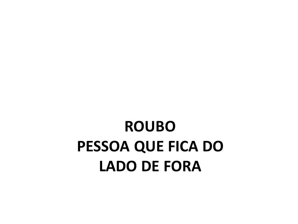 ROUBO PESSOA QUE FICA DO LADO DE FORA