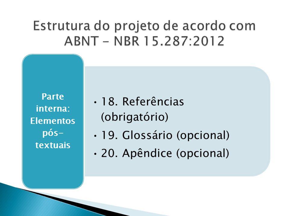 18. Referências (obrigatório) 19. Glossário (opcional) 20. Apêndice (opcional) Parte interna: Elementos pós- textuais