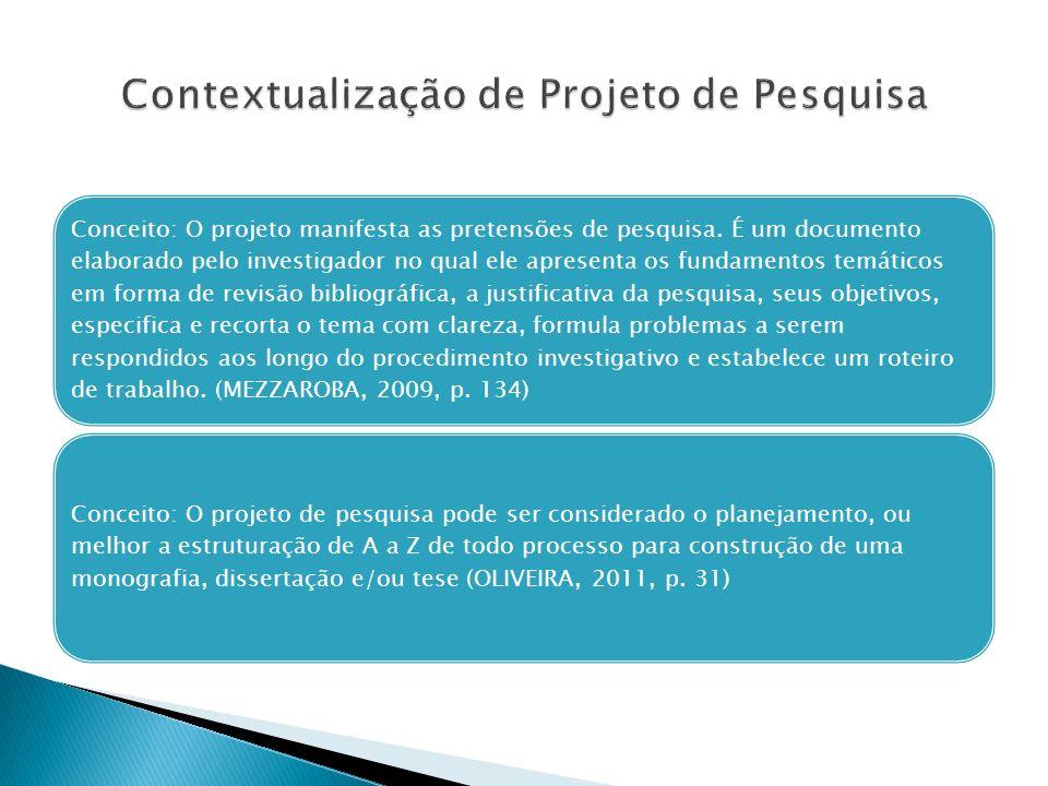 Conceito: O projeto manifesta as pretensões de pesquisa. É um documento elaborado pelo investigador no qual ele apresenta os fundamentos temáticos em