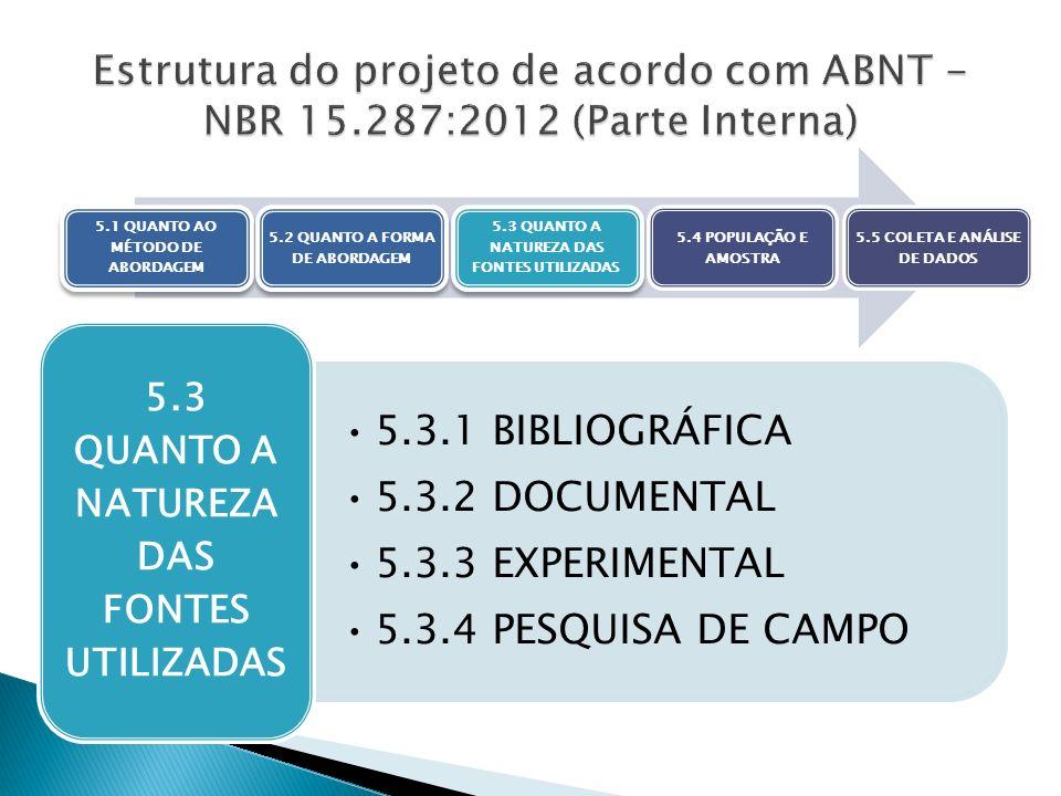 5.3.1 BIBLIOGRÁFICA 5.3.2 DOCUMENTAL 5.3.3 EXPERIMENTAL 5.3.4 PESQUISA DE CAMPO 5.3 QUANTO A NATUREZA DAS FONTES UTILIZADAS 5.1 QUANTO AO MÉTODO DE AB