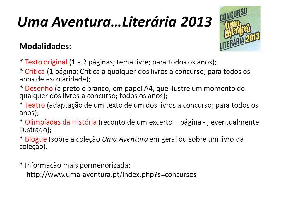 Uma Aventura…Literária 2013 Modalidades: * Texto original (1 a 2 páginas; tema livre; para todos os anos); * Crítica (1 página; Crítica a qualquer dos