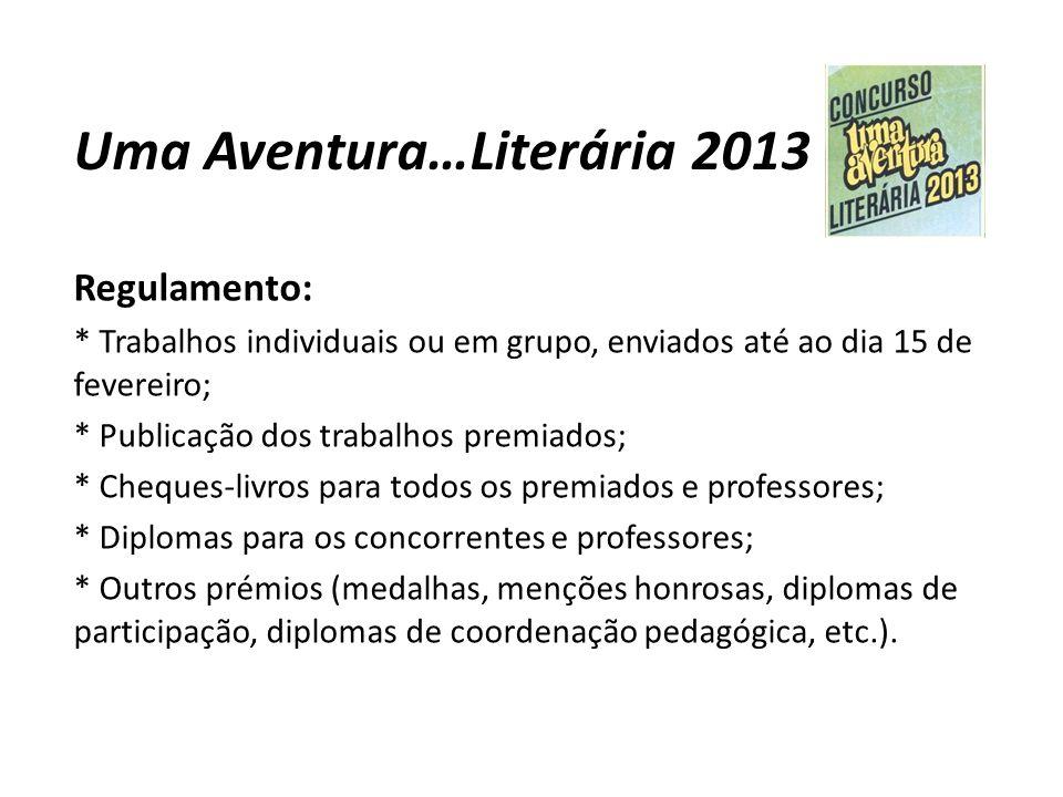 Uma Aventura…Literária 2013 Regulamento: * Trabalhos individuais ou em grupo, enviados até ao dia 15 de fevereiro; * Publicação dos trabalhos premiado