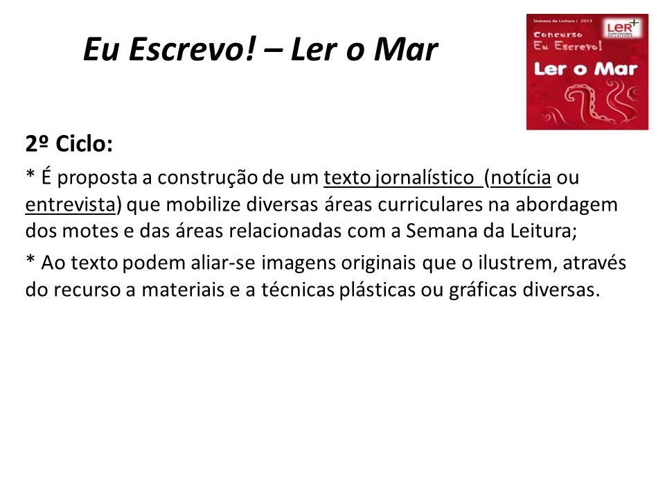 Eu Escrevo! – Ler o Mar 2º Ciclo: * É proposta a construção de um texto jornalístico (notícia ou entrevista) que mobilize diversas áreas curriculares